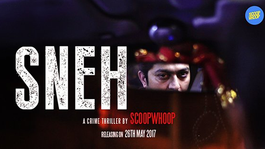 ScoopWhoop launches Sneh, a dark crime thriller film