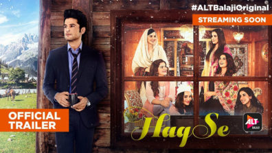 Unveiled: The Trailer of ALTBalaji's highly anticipated show Haq Se is here!