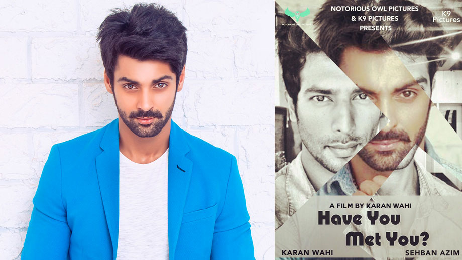I have no expectations:KaranWahion directorial Have You Met You