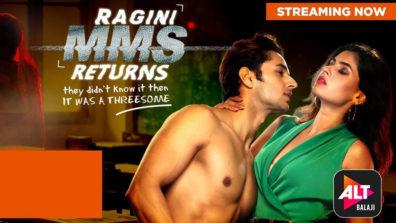 ALTBalaji's Ragini MMS Returns gets hotter, raises the bar this time!