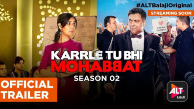 The much-awaited trailer of ALTBalaji's Karrle Tu Bhi Mohabbat Season 2 is out now!