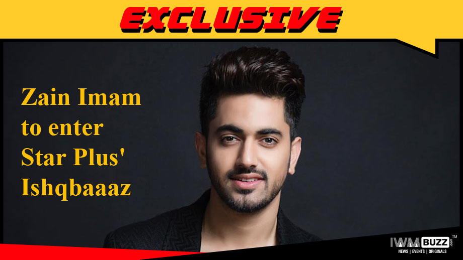 Zain Imam to enter Star Plus' Ishqbaaaz