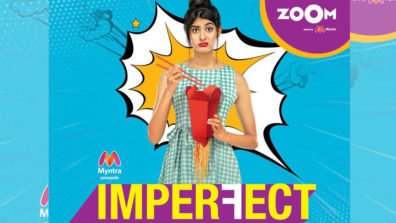 'Imperfect', the third original series from The Zoom Studios rewrites the notion of a perfect life
