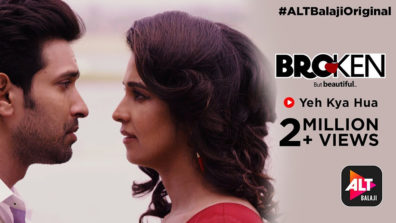 Yeh Kya Hua' the original song from ALTBalaji's Broken But Beautiful is topping the charts!
