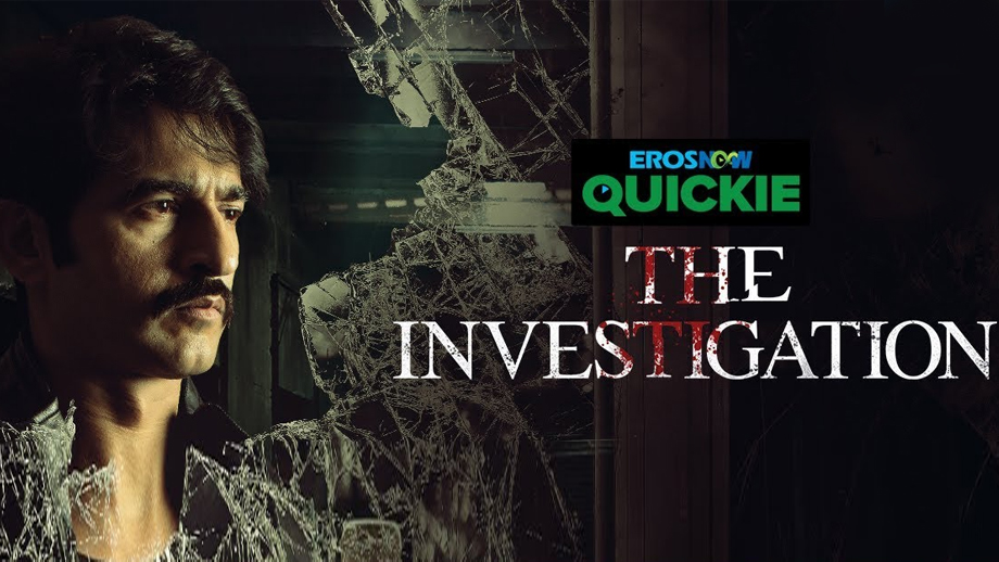 Review of Eros Now Quickie's The Investigation: An intriguing and edgy crime drama