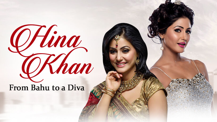 Hina Khan - From bahu to a diva
