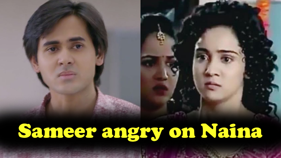 Sameer to get angry on Naina before marriage in Sony TV's Yeh Un Dinon Ki Baat Hai