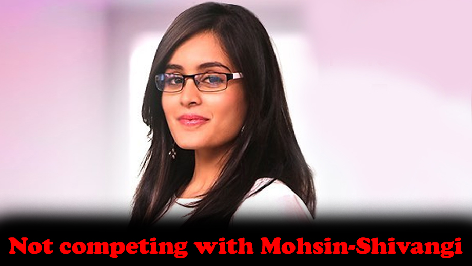 There is no competition with Shivangi Joshi-Mohsin Khan