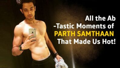 All the Ab-Tastic Moments of Parth Samthaan That Made Us Hot! 8