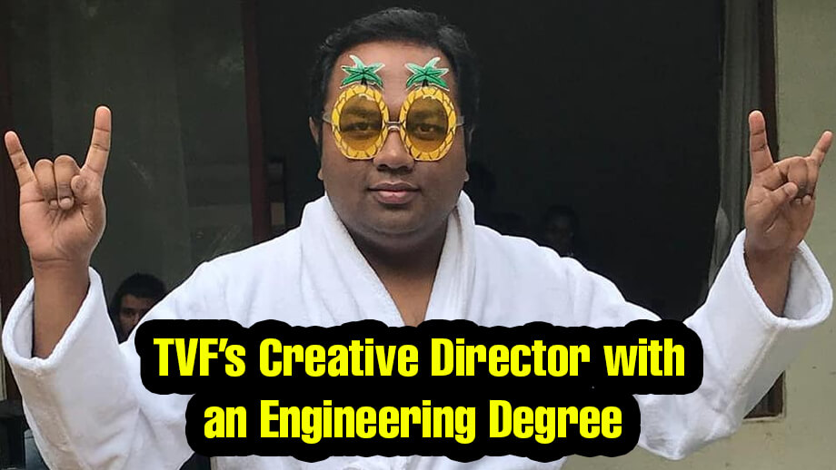 Biswapati Sarkar - TVF's Creative Director with an Engineering Degree