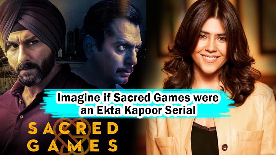 Imagine if Sacred Games were an Ekta Kapoor Serial
