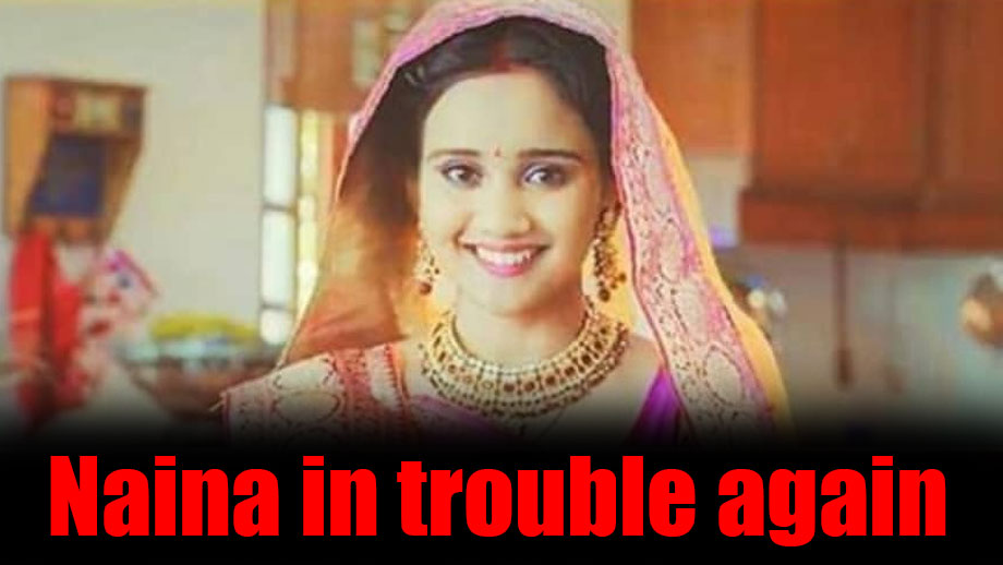 Naina to fail again and face the wrath of her in-laws in Yeh Un Dinon Ki Baat Hai