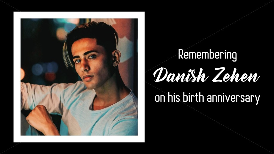 Remembering Danish Zehen on his birth anniversary