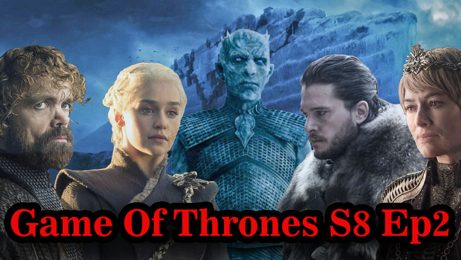 Game of Thrones Season 8 Episode 2 Written Update Full Episode: The War Against the Dead is about to Begin