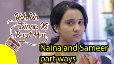Yeh Un Dino Ki Baat Hai 17 April 2019 Written Update: Naina and Sameer part ways