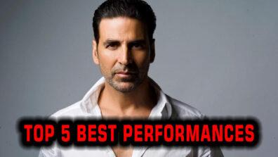 Here are top 5 best performances of Akshay Kumar