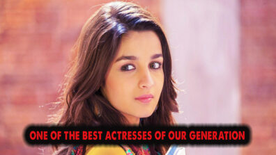 Alia Bhatt: One of the best actresses of our generation
