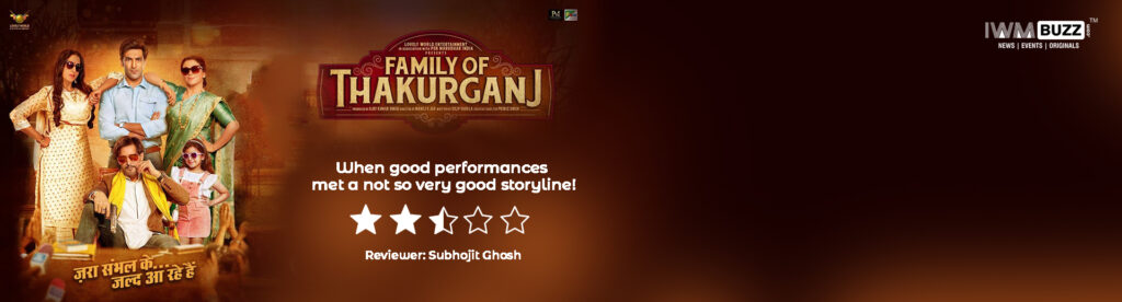 Review of Family Of Thakurganj : When good performances met a not so very good storyline! 1