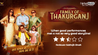 Review of Family Of Thakurganj : When good performances met a not so very good storyline!