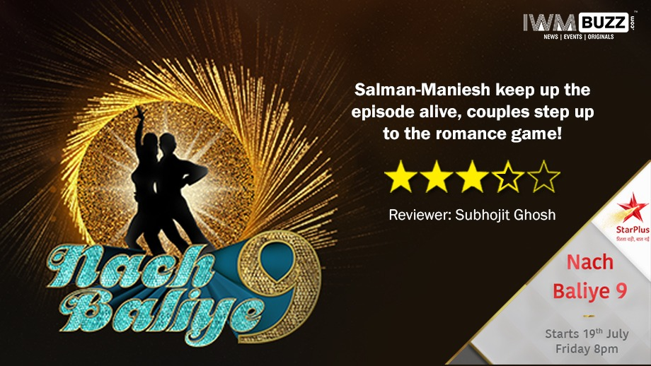 Review of Star Plus' Nach Baliye 9: Salman-Maniesh keep up the episode alive, couples step up to the romance game!