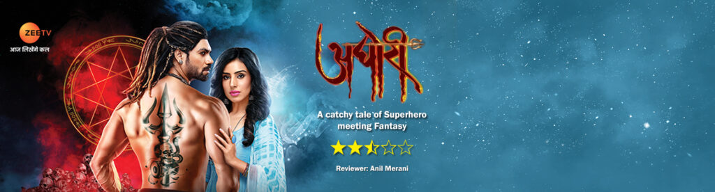 Review of Zee TV's Aghori: A catchy tale of Superhero meeting Fantasy