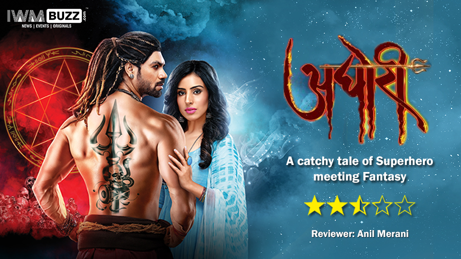 Review of Zee TV's Aghori: A catchy tale of Superhero meeting Fantasy 1