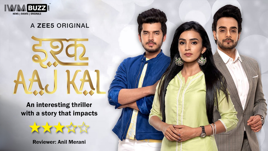 Review of ZEE5 series Ishq Aaj Kal: Interesting thriller with a story line that impacts