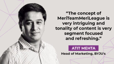 The concept of MeriTeamMeriLeague is very intriguing: Atit Mehta, Head of Marketing, BYJU's