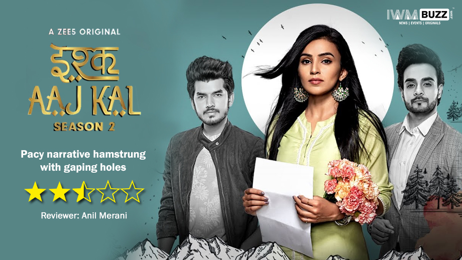 Review of ZEE5's Ishq Aaj Kal Season 2: Pacy narrative hamstrung with gaping holes