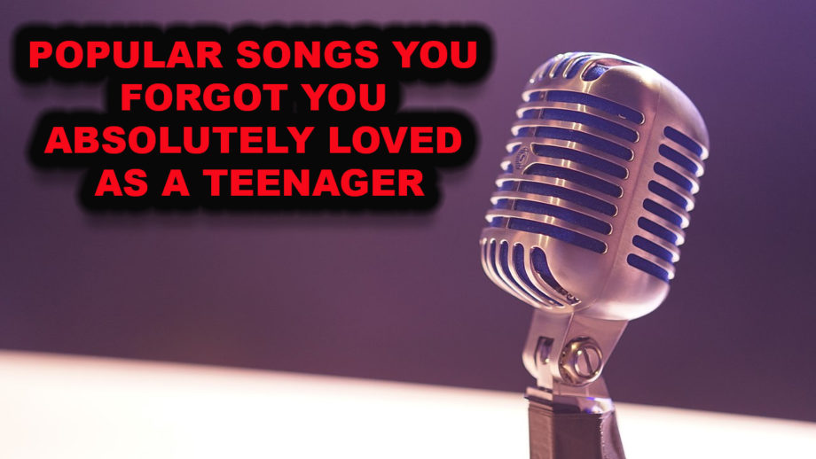 Popular Songs You Forgot You Absolutely Loved As a Teenager