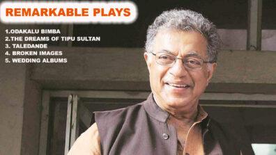 Remarkable plays of veteran playwright Girish Karnad