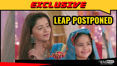 Leap in Shakti Astitva Ke Ehsaas Ki POSTPONED