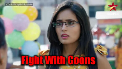 Yeh Rishtey Hain Pyaar Ke: Mishti to fight with goons