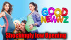 Shockingly low advance booking & opening  for Good Newwz