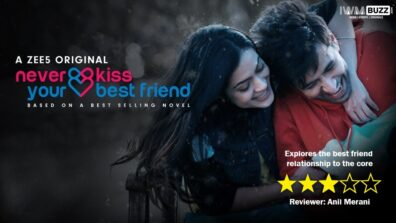 Review of ZEE5's Never Kiss Your Best Friend: Explores the best friend relationship to the core